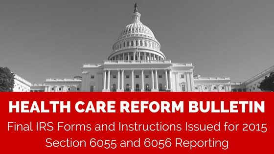 NAP - Health Care Reform Bulletin - Final IRS Forms and Instructions Issued for 2015 Section 6055 and 6056 Reporting