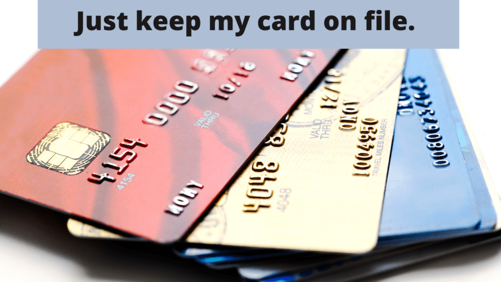 Can you keep my credit card on file to make my payment?