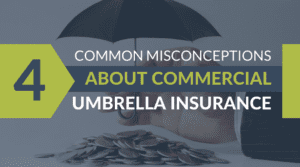 4 Common Misconceptions About Commercial Umbrella Insurance