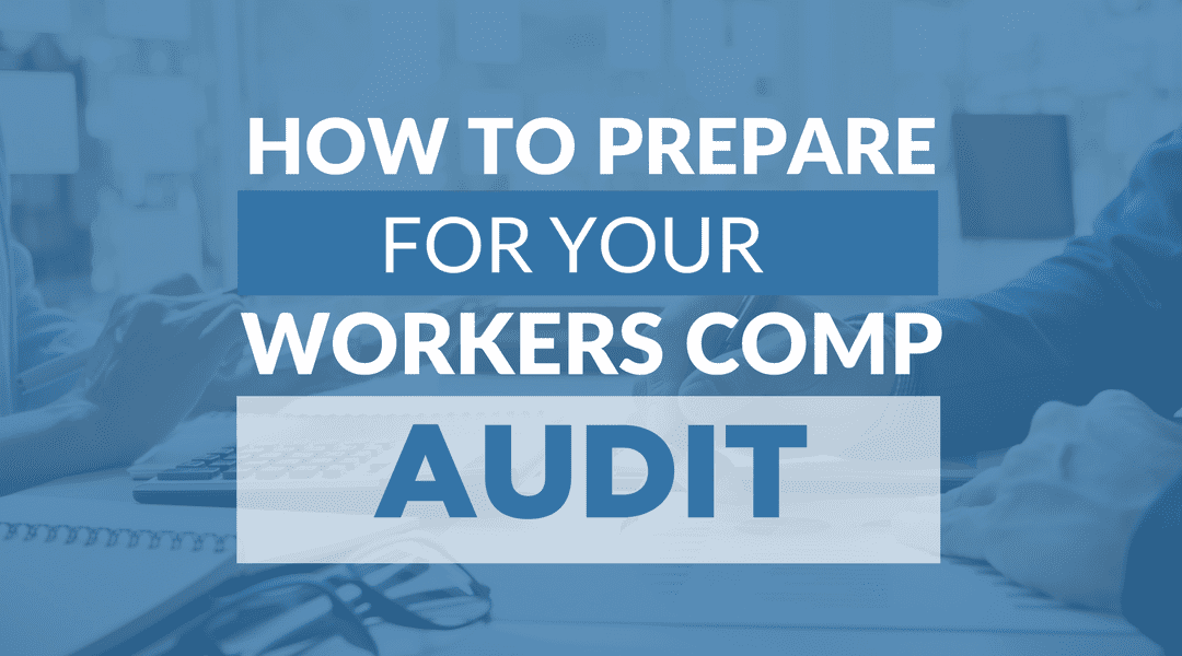 How To Prepare For Your Workers Comp Audit