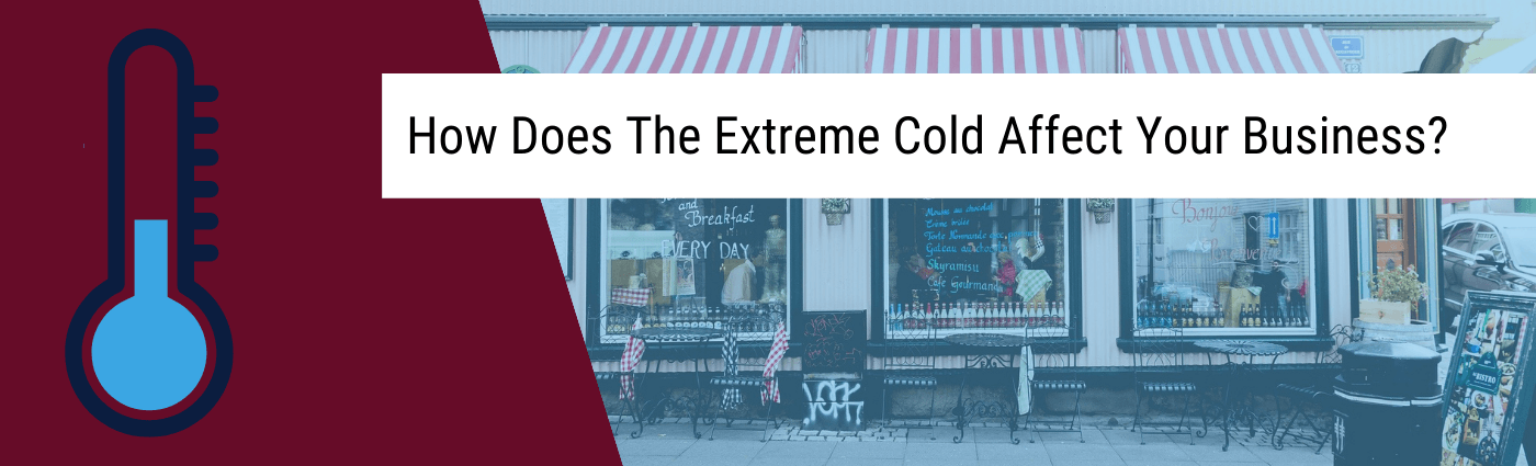 How does the extreme cold affect your business?