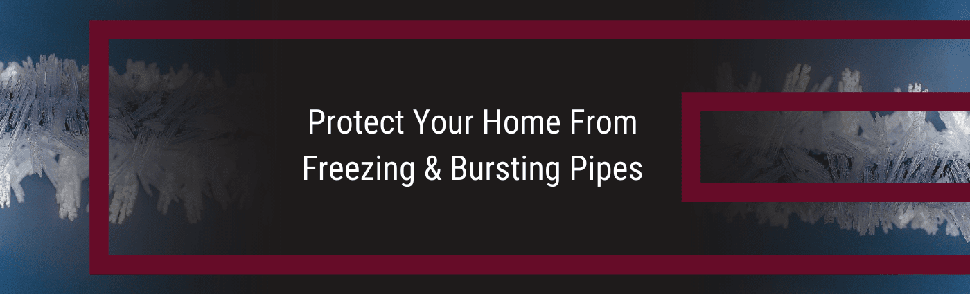 Protect your home from freezing and bursting pipes.
