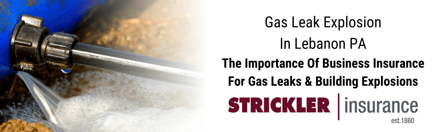Gas leak explosion and business insurance coverage for gas leak.