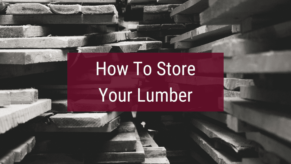How to store lumber to protect your lumber investment.