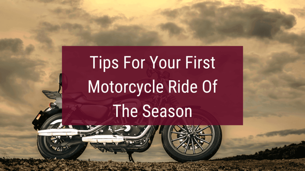 Tips for you 1st motorcycle ride of the season with harley davidson motorcycle.