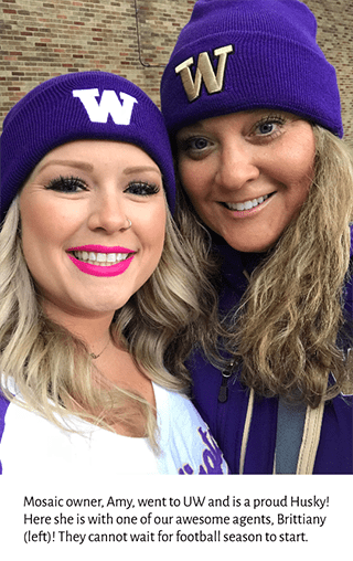 Mosaic Agents, Amy Drewel and Brittiany Blue, are UW Husky fans!