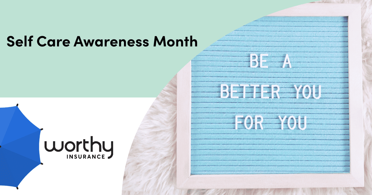 Self Care Awareness Month - Worthy Insurance