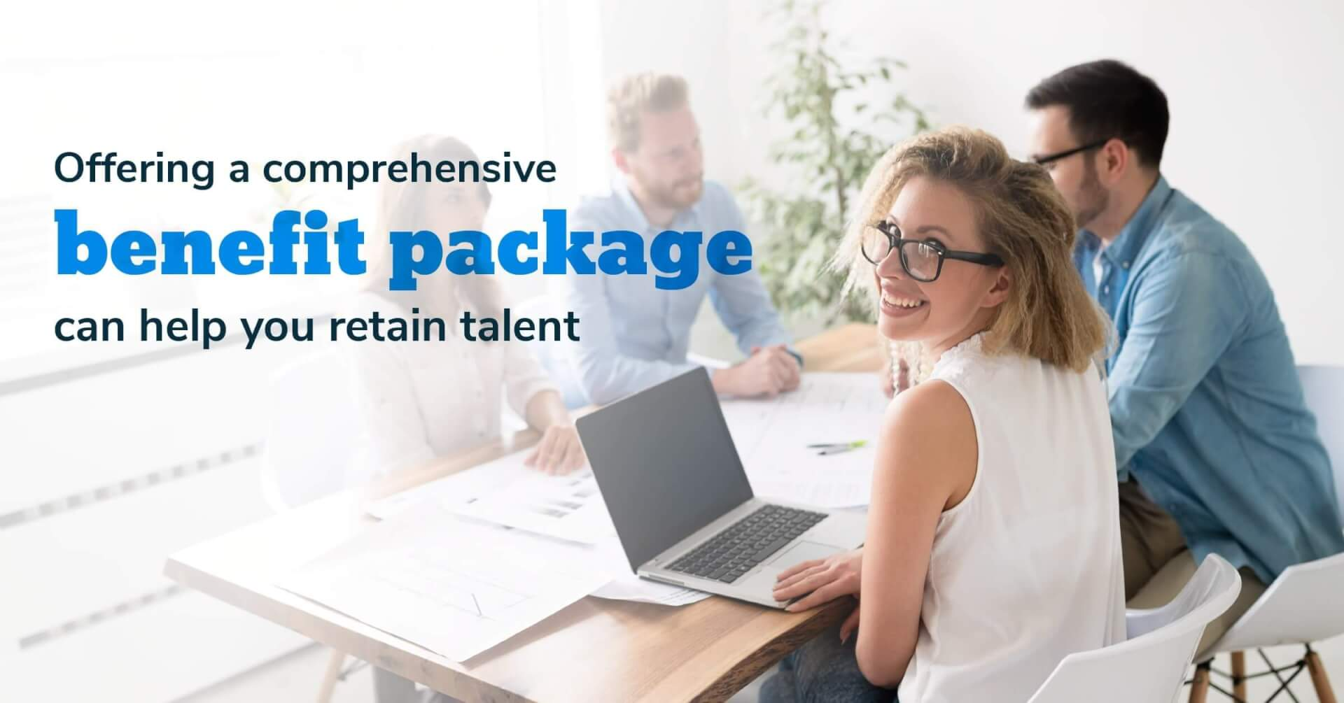 Social Benefits - Offering a Comprehensive Benefit Package Can Help You Retain Talent