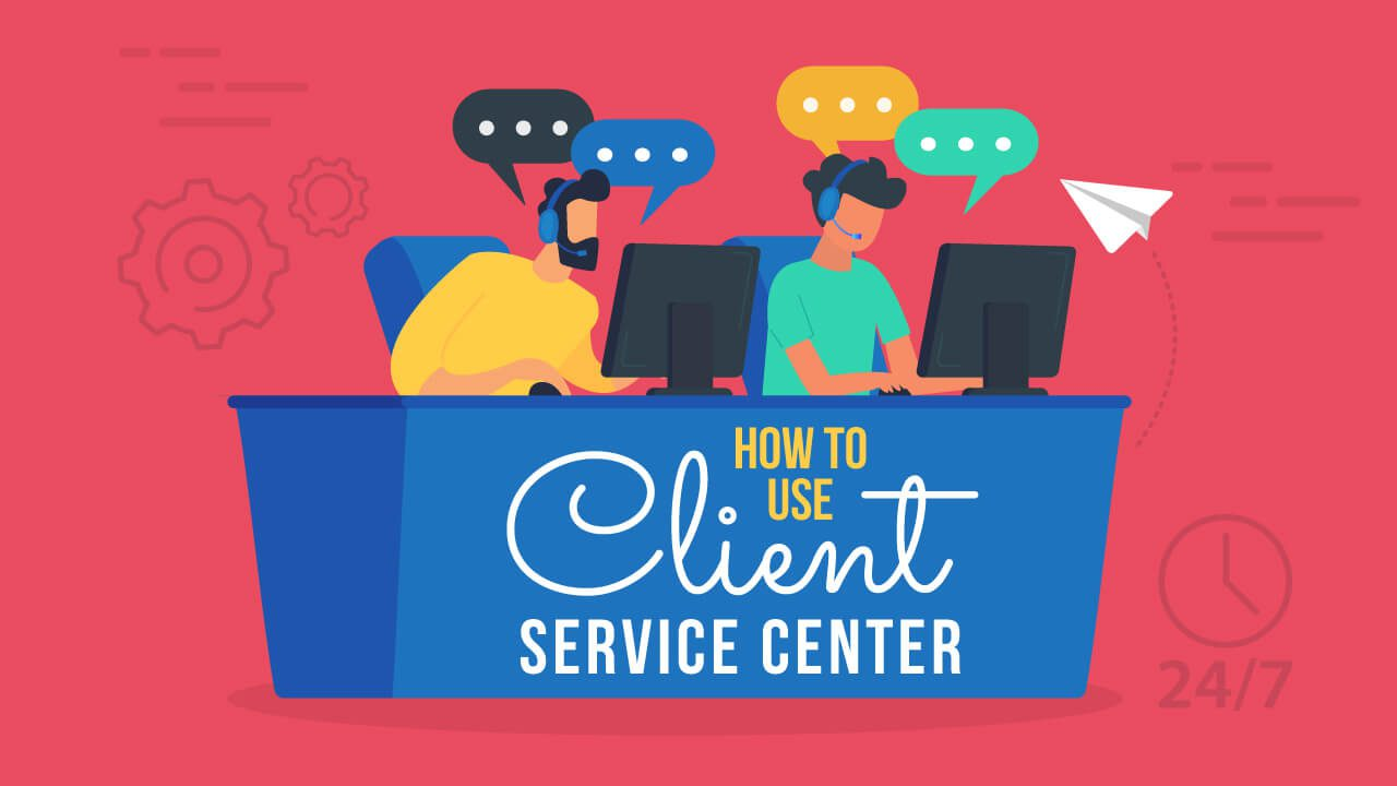 Help Center - How to Use Your Client Service Center
