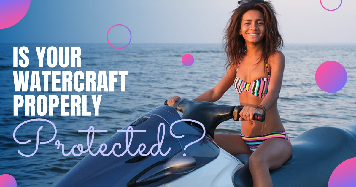 Personal Social - Is Your Watercraft Properly Protected