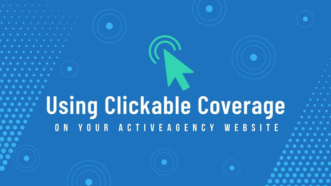 Help Center - Using Clickable Coverage On Your ActiveAgency Website